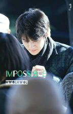 Impossible. [Sehun Fanfiction] by hwolhwol