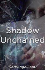 Shadow Unchained by DarkAngel2oo0
