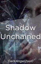 Shadow Unchained | Ongoing by DarkAngel2oo0