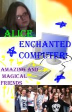 Alice and the enchated computer-Trilogy by NalaSonya