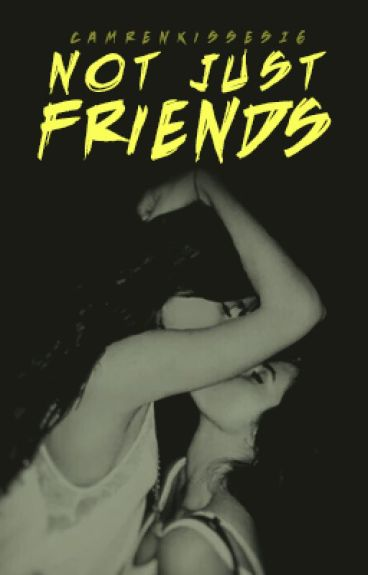 Not Just Friends (Camren)
