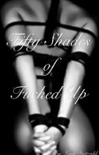 Fifty Shades of Fucked Up by melissadietzold