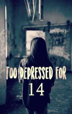 Too Depressed For 14 by CuteCatt