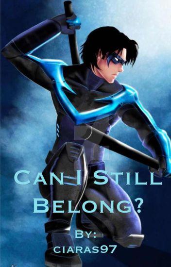 Can I Still Belong? (Nightwing Fanfiction)*SEQUEL*