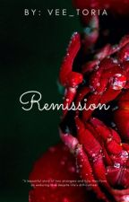 Remission *editing*  by vee_toria