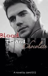 Blood and Chocolate by Jami1012