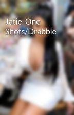 Jatie  One Shots/Drabble by TobieNicoles