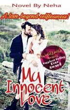 My Innocent Love(Book 1 In Unconditional Love)[Completed] #Wattys2017 by RangerOfLove