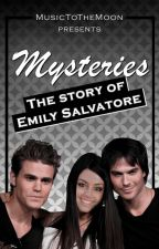 Mysteries - The story of Emily Salvatore (TVD/The Vampire Diaries FF) by MusicToTheMoon