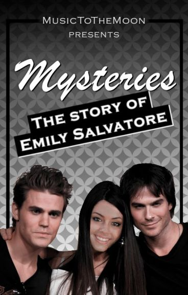 Mysteries - The story of Emily Salvatore (TVD/The Vampire Diaries FF)