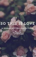 so this is love (A Harry Potter fan fiction) by fellowshipofjohnlock