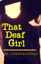 That Deaf Girl by ilovewattypad