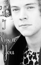 Like I Knew You *Harry Styles FanFiction* by Cricketkait