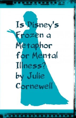 Is Disney's Frozen a Metaphor for Mental Illness? by JulieCornewell