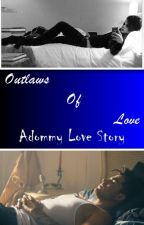 Outlaws Of Love (Adommy Love Story) by Glitterbaby2016