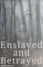 Enslaved and Betrayed by truelyawkward