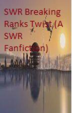 SWR Breaking Ranks Twist (A SWR Fanfiction) by dawnchaser