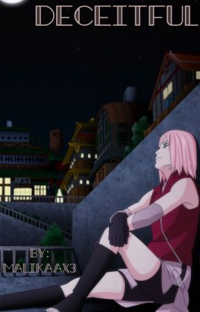 Deceitful (A Naruto Fanfic) - Chapter 37:Sakura - Wattpad