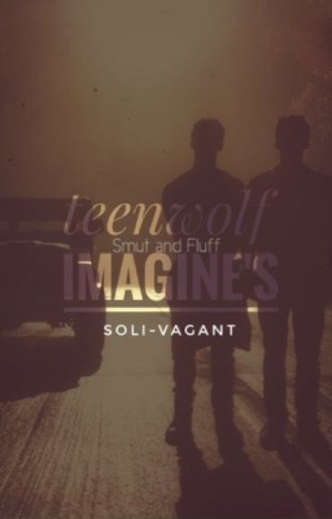 Teen Wolf Imagines (Smut and Fluff) [Watty's 2016]