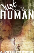 Just Human ⎡ The Maze Runner ⎦ by a_DifferentWorld