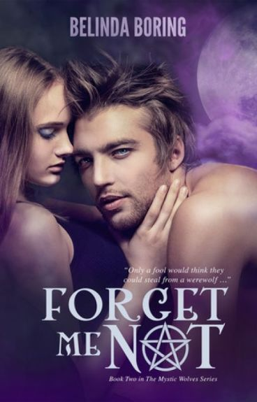 Forget Me Not (#2, The Mystic Wolves) by BelindaBoringBooks