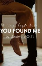 You Found Me by dontworry2471