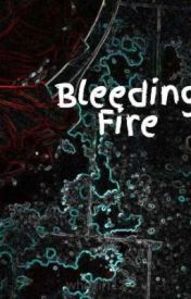 Bleeding Fire by whogirl12
