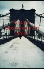 A Dark Obsession (On Hold) by Undyingly
