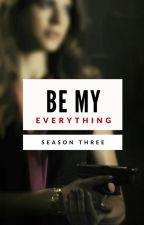 Be My Everything (Season 3) by NatachaWolf5h