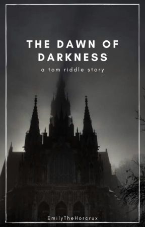 The Dawn of Darkness || A Tom Riddle Story (Slow Updates) by EmilyTheHorcrux