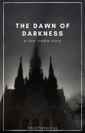 The Dawn of Darkness || A Tom Riddle Story (Slow Updates)