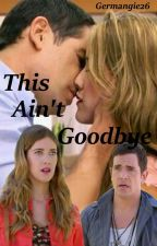 Germangie - This Ain't Goodbye by Germangie26