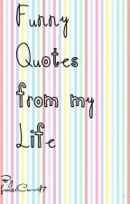 Funny Quotes from My Life by LunarCrow47