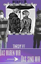 Dass waren wir, das sind wir (Tardy) by Chrissi_Lyy