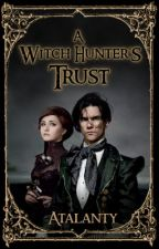 A Witch Hunter's Trust by Atalanty