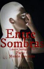 Entre sombras  *Mundo Invertido* parte 2 (Lauren Jauregui y Tu) by Darkness_G