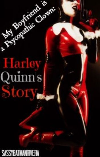 My Boyfriend Is a Psychopathic Clown: Harley Quinn's Story