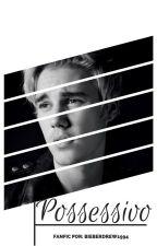 Possessivo// Justin Bieber by BieberDrew1994