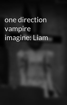 one direction vampire imagine: Liam
