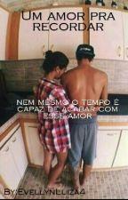 Um amor pra recordar (EM REVISÃO) by EvellynLuiza4