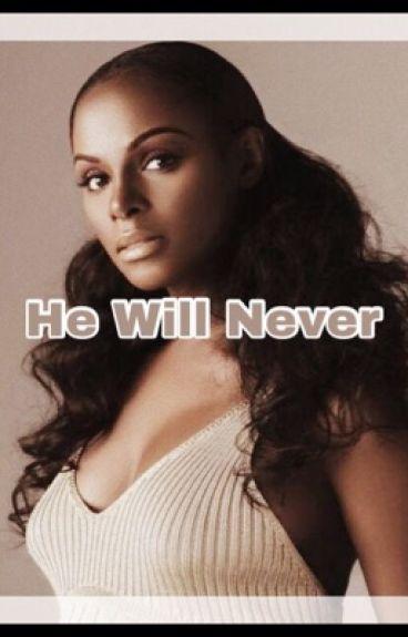 He Will Never (BWWM)