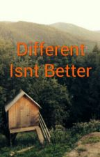 Different Isnt Better by Santana722