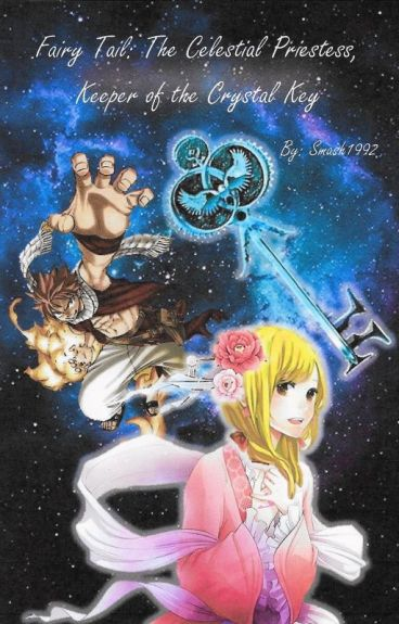 Fairy Tail: The Celestial Priestess, Keeper of the Crystal Key (a Nalu Fanfiction)