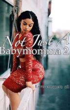 Not just a baby momma 2 by writerguru3164