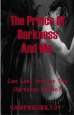 The Prince Of Darkness And Me. by VampireGirl131