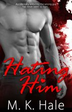 HATING HIM Completed by MeredithHale5