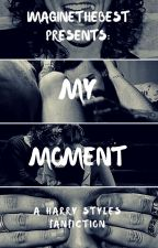 My Moment / / H.S.✔ by imaginethebest