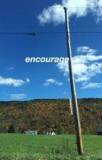 encourage by imnotdeep