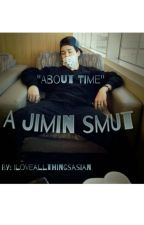 About Time (A Jimin One Shot) by Iloveallthingsasian