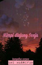 Mimpi Diujung Senja (Kumpulan Cerpen) by umiimasrifah